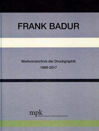 Frank Badur - Werkverzeichnis der Druckgraphik 1969-2017