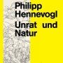 Philipp Hennevogl - Unrat und Natur