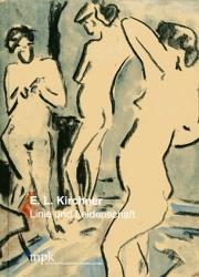Ernst Ludwig Kirchner - Linie und Leidenschaft