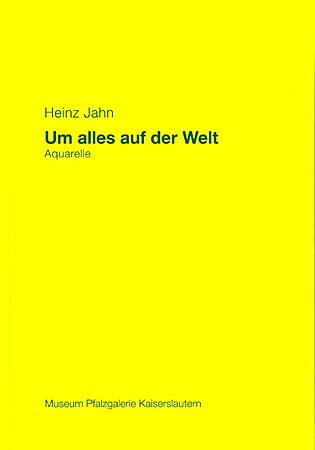 Heinz Jahn. Um alles auf der Welt - Aquarelle